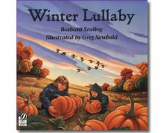 Winter Lullaby by Barbara Seuling, Greg Newbold (Illustrator). Winter books for kids.  http://www.apples4theteacher.com/holidays/winter/kids-books/winter-lullaby.html