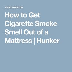 How to Get Cigarette Smoke Smell Out of a Mattress | Hunker