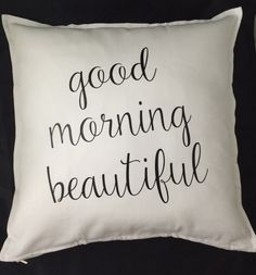 A personal favorite from my Etsy shop https://www.etsy.com/listing/288074487/good-morning-beautiful-pillow