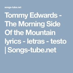 Tommy Edwards - The Morning Side Of the Mountain lyrics - letras - testo | Songs-tube.net