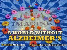 Alzheimer's - My Mom My Hero: A WORLD FREE OF ALZHEIMER'S