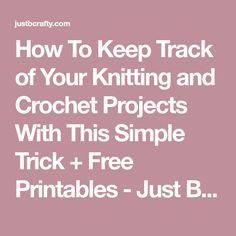 How To Keep Track of Your Knitting and Crochet Projects With This Simple Trick + Free Printables - Just Be Crafty