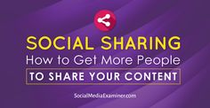 Social Sharing: How to Get More People to Share Your Content Social Media Examiner Facebook Marketing, Social Media Marketing, Le Social, Content Marketing Strategy, Social Media Tips, How To Get, Branding, People, Online Business