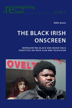 The Black Irish Onscreen. Winner of the 2011 Peter Lang Young Scholars Competition in Irish Studies. www.peterlang.com?430839