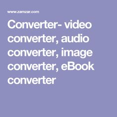 Converter- video converter, audio converter, image converter, eBook converter