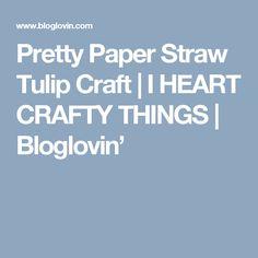 Pretty Paper Straw Tulip Craft | I HEART CRAFTY THINGS | Bloglovin'