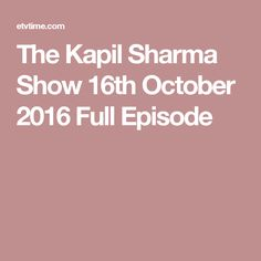 The Kapil Sharma Show 16th October 2016 Full Episode