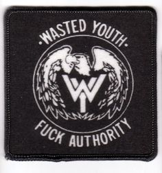 329a240aa Wasted Youth- Fuck Authority screened patch Juventus Logo, Rebel Yell, Youth,  Patches