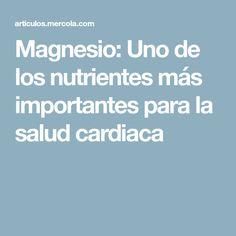 Magnesio: Uno de los nutrientes más importantes para la salud cardiaca