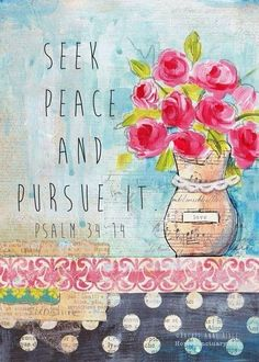 Seek peace and pursue it. Psalm I started talking about creating a home sanctuary through peace, order and beauty last week, and today I'm picking up where I left off. When you think of what you want your home. Scripture Art, Bible Scriptures, Bible Quotes, Art Quotes, Godly Quotes, Peace Quotes, Psalm 34 14, You Make Me Happy, Walk By Faith