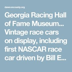 "Georgia Racing Hall of Fame Museum... Vintage race cars on display, including first NASCAR race car driven by Bill Elliott, moonshine cars, a car driven by the late Casey Elliott, the car owned by Raymond Parks & driven by Lloyd Seay, & the Gober Sosebee '39 Ford, which won Daytona no fewer than 3 times. ""Saturday Night Drive-In Theatre"" is a themed exhibit where you can sit in old cars to watch a movie."