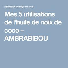 Mes 5 utilisations de l'huile de noix de coco – AMBRABIBOU