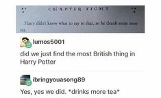 Ahahahaha so British. Harry didn't know what to say to that, so he drank more tea.