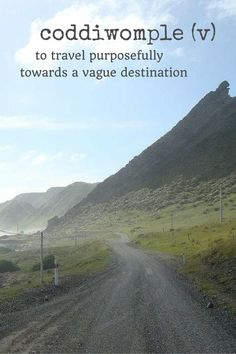 coddiwomple (v.) to travel purposefully towards a vague destination