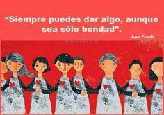 〽Siempre puedes dar algo, aunque sea solo bondad. Ana Frank