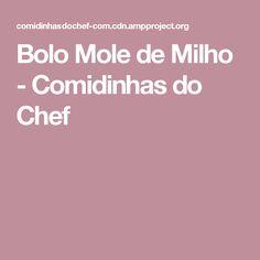Bolo Mole de Milho - Comidinhas do Chef