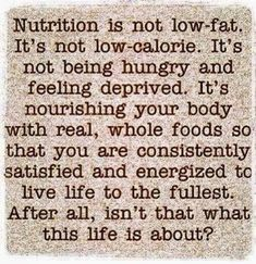 A good reminder that nutrition is... making nutrients count rather than counting calories. It's about eating what's good for you (to improve your overall health and well-being), not just eating something because it tastes good. It's nourishing your body so you can live life to the fullest!