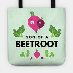 Son Of A Beetroot Funny Vegetable Quote - Beetroot - Tote | TeePublic