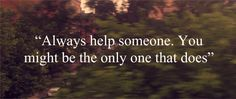 Strongly believe in this .. its horrible when no one is around to help you!