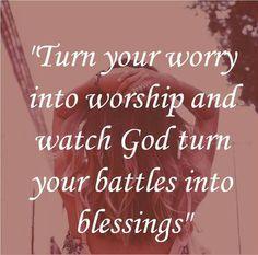 Transforme sua preocupação em adoração e veja Deus transformar suas batalhas em bênçãos.
