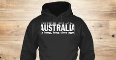 Discover Made In Australia Sweatshirt from Love Australia <3, a custom product made just for you by Teespring. With world-class production and customer support, your satisfaction is guaranteed. - Made In Australia (A Long, Long Time Ago)
