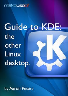 Guide To KDE: The Other Linux Desktop my personal favorite