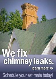 We fix chimney leaks.