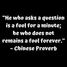 """""""He who asks a question is a fool for a minute he who does not remains a fool forever."""" – Chinese Proverb     #tinonyamz #butwhy"""