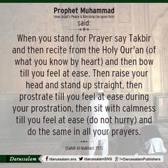 """Narrated Abu Hurairah: Allah's Messenger (peace be upon him) entered the mosque and a person followed him. The man prayed and went to the Prophet and greeted him. The Prophet (peace be upon him) returned the greeting and said to him, """"Go back and pray, for you have not prayed."""" The man went back prayed in the same way as before, returned and greeted the Prophet who said, """"Go back and pray, for you have not prayed."""" This happened thrice. The man said, """"By Him Who sent you with the Truth, I…"""