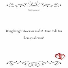 Bang bang! Esto es un asalto! Dame todo tus besos y abrazos! #poéticas #amo