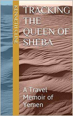 Tracking the Queen of Sheba: A Travel Memoir of Yemen by [Cline, Kenneth] Jacqueline Fernandez, Free Travel, History Books, Memoirs, Places To Visit, Track, Queen, Adventure, Amazon