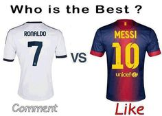 Vote! Like = Lionel Messi Comment = Ronaldo Vote!