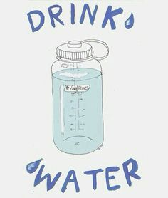 You like never drink water. Water is good. DRINK IT! (The water in coffee doesn't count) lol