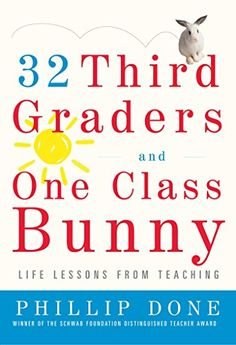 32 Third Graders and One Class Bunny: Life Lessons from Teaching: Phillip Done: 9780743272407: Amazon.com: Books