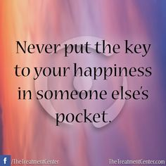 Poster:  Never put the key to your happiness in someone else's pocket.