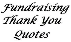 51 Fundraising Thank You Quotes - Examples of different ways to say thank you for your donation. More sample fundraising letters: www.FundraiserHelp.com/letters/