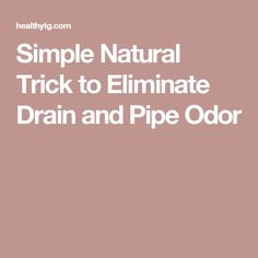 Simple Natural Trick to Eliminate Drain and Pipe Odor