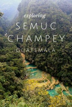 Explore the beautiful waters and lush jungles of Semuc Champey, Guatemala. Inconsistent Voyags Travel Blog.