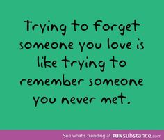 Forgetting someone is hard