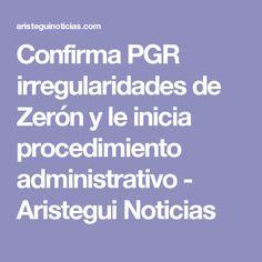 Confirma PGR irregularidades de Zerón y le inicia procedimiento administrativo - Aristegui Noticias