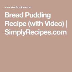Bread Pudding Recipe (with Video) | SimplyRecipes.com
