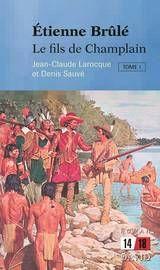 """""""Étienne Brûlé, Le fils de Champlain (Tome 1)"""". En 1608, Étienne Brûlé embarque sur un navire avec à son bord Samuel de Champlain. Destination : la Nouvelle-France. Champlain lui confiera la délicate mission de rester tout un hiver auprès des Montagnais."""