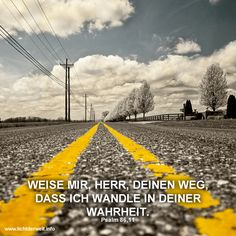 Weise mir, Herr, den Weg, dass ich Wandle in deiner Wahrheit. Psalm 86,11