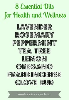 8 Essential Oils for Health  Wellness. I like this because she isn't pushing her DSA. Should note that Tea Tree Oil is Very strong and should be handled with care.