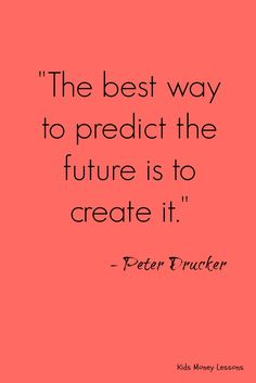 """Inspirational Quote: """"The best way to predict the future is to create it."""" - Peter Drucker"""