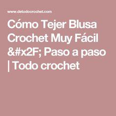 Cómo Tejer Blusa Crochet Muy Fácil / Paso a paso | Todo crochet