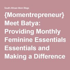 Batya started a business providing feminine essentials for busy women and also so that girls could stay in school at that time of the month. Make A Difference, Mom Blogs, Different, Schools, Essentials, Feminine, African, Meet, Girls