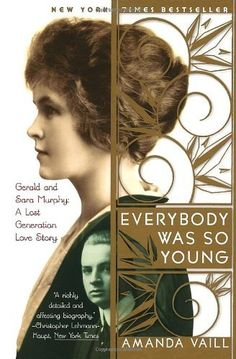 Everybody Was So Young: Gerald and Sara Murphy: A Lost Generation Love Story by Amanda Vaill