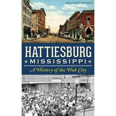 """Read """"Hattiesburg, Mississippi A History of the Hub City"""" by Benjamin Morris available from Rakuten Kobo. Founded by William Hardy at the confluence of rivers and rail lines, Hattiesburg, Mississippi, is today a capital of edu. Hattiesburg Mississippi, Building A Cabin, Native American Tribes, Gulf Of Mexico, Back Home, American History, Places To See, City, Road Trip"""