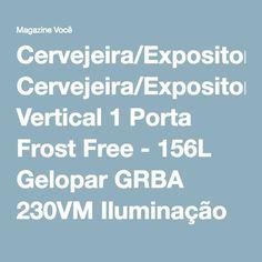 Cervejeira/Expositor Vertical 1 Porta Frost Free - 156L Gelopar GRBA 230VM Iluminação LED - Magazine Linhatotal